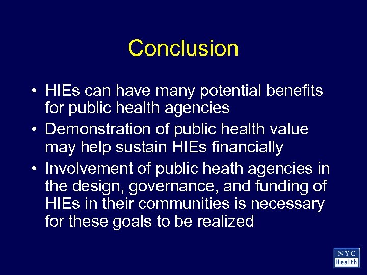 Conclusion • HIEs can have many potential benefits for public health agencies • Demonstration