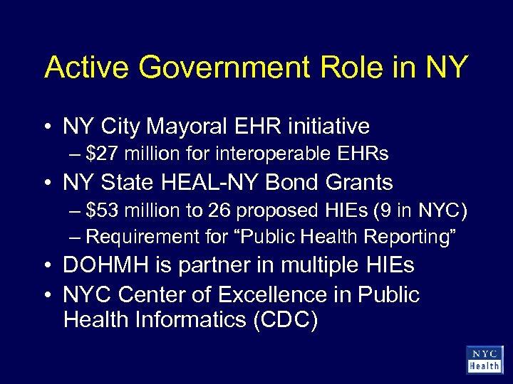 Active Government Role in NY • NY City Mayoral EHR initiative – $27 million