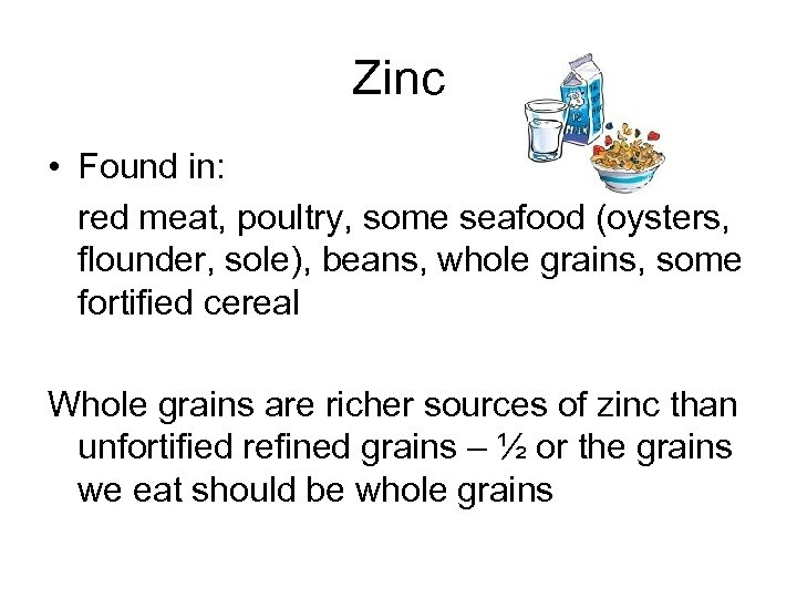Zinc • Found in: red meat, poultry, some seafood (oysters, flounder, sole), beans, whole