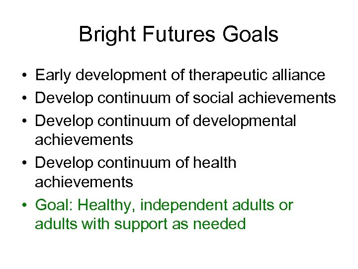 Bright Futures Goals • Early development of therapeutic alliance • Develop continuum of social