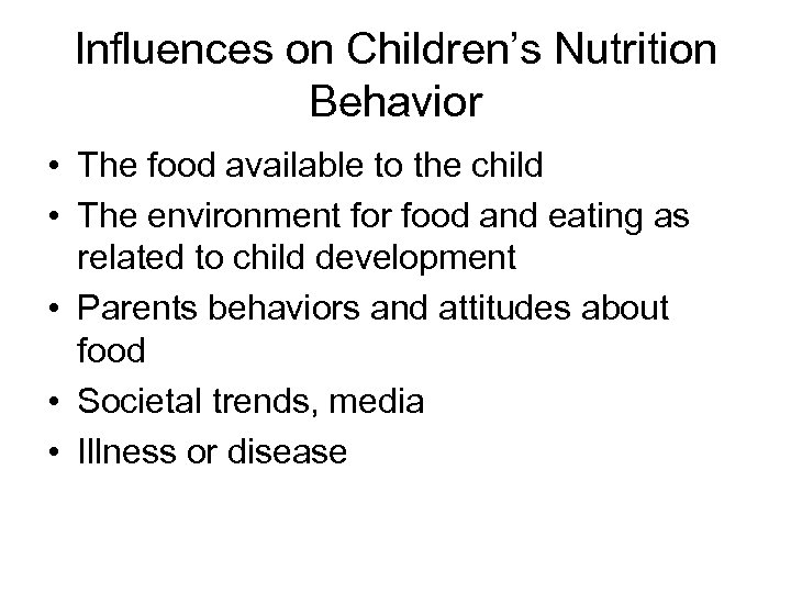 Influences on Children's Nutrition Behavior • The food available to the child • The