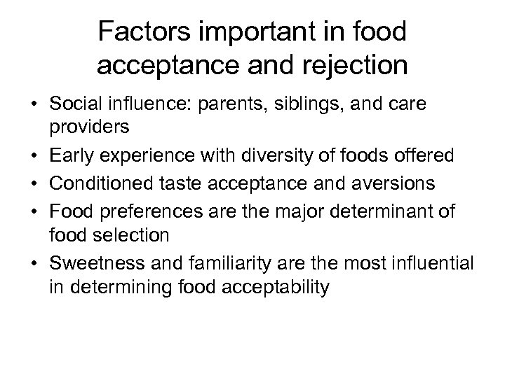 Factors important in food acceptance and rejection • Social influence: parents, siblings, and care
