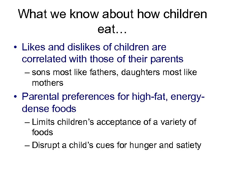 What we know about how children eat… • Likes and dislikes of children are