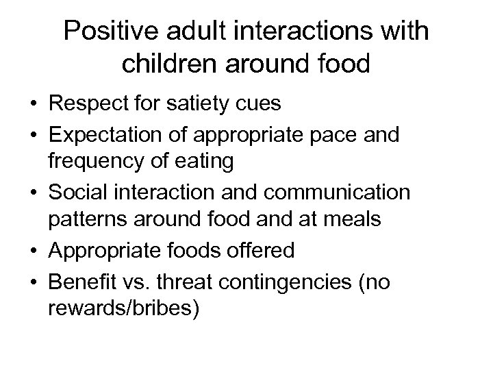 Positive adult interactions with children around food • Respect for satiety cues • Expectation