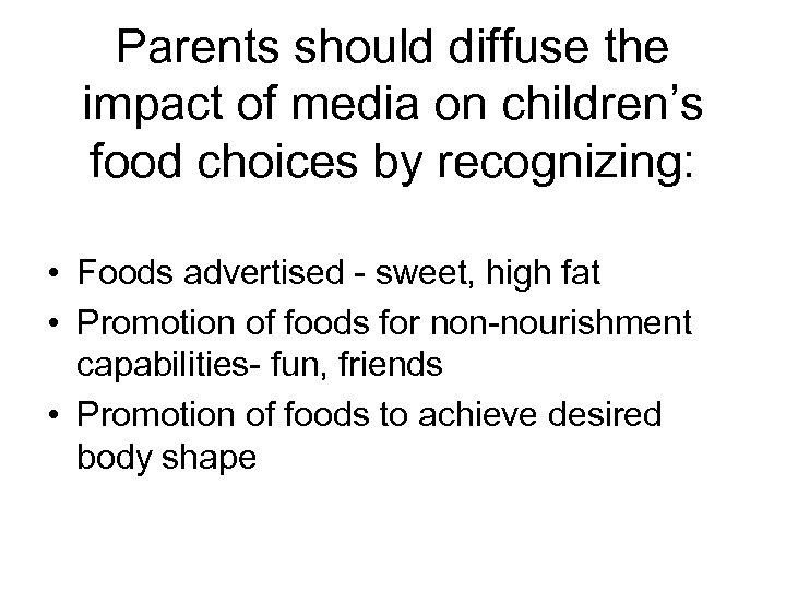 Parents should diffuse the impact of media on children's food choices by recognizing: •
