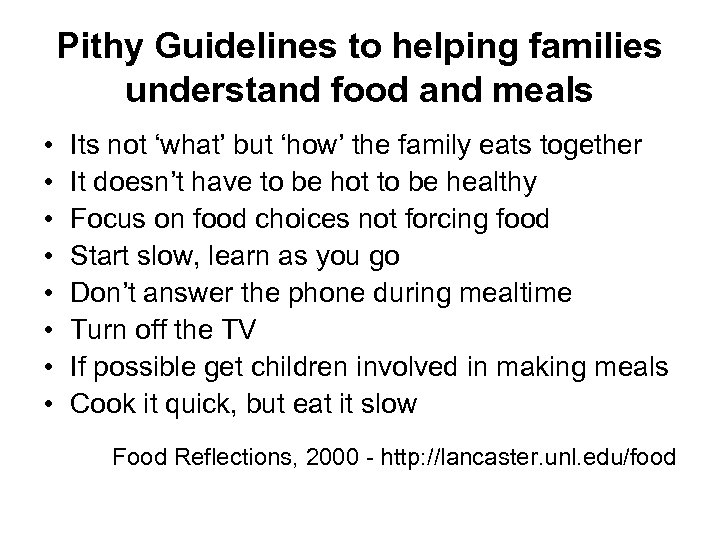 Pithy Guidelines to helping families understand food and meals • • Its not 'what'