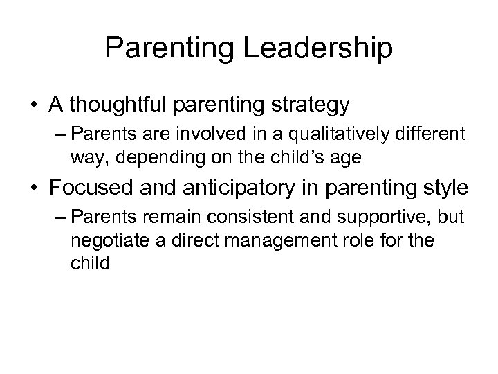 Parenting Leadership • A thoughtful parenting strategy – Parents are involved in a qualitatively