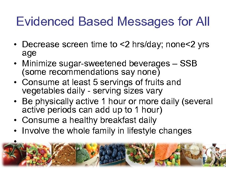 Evidenced Based Messages for All • Decrease screen time to <2 hrs/day; none<2 yrs