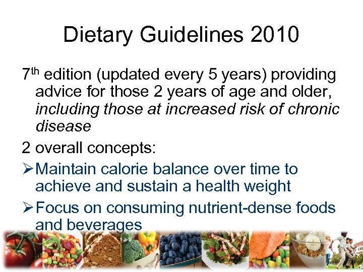 Dietary Guidelines 2010 7 th edition (updated every 5 years) providing advice for those