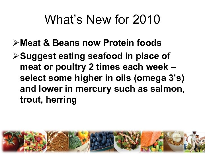 What's New for 2010 Ø Meat & Beans now Protein foods Ø Suggest eating
