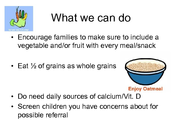 What we can do • Encourage families to make sure to include a vegetable