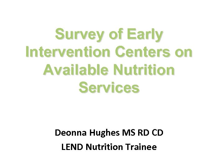 Survey of Early Intervention Centers on Available Nutrition Services Deonna Hughes MS RD CD