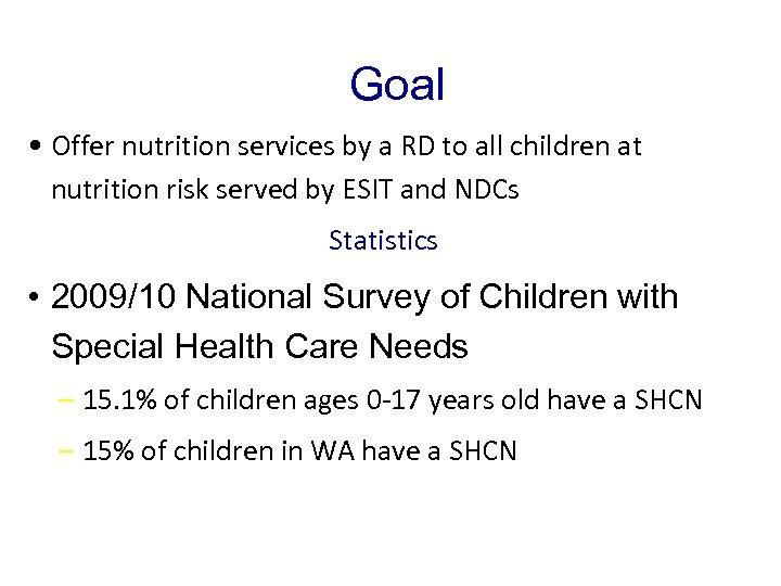 Goal • Offer nutrition services by a RD to all children at nutrition risk