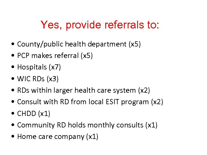 Yes, provide referrals to: • County/public health department (x 5) • PCP makes referral