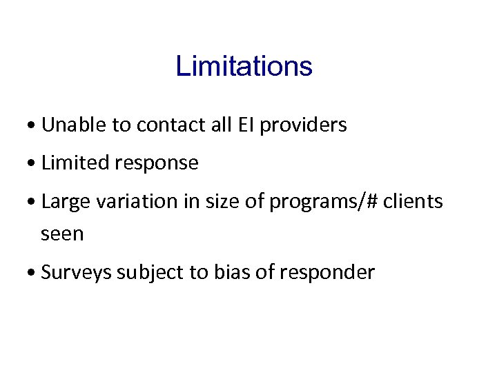 Limitations • Unable to contact all EI providers • Limited response • Large variation