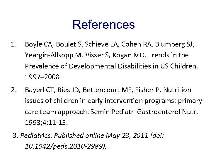 References 1. Boyle CA, Boulet S, Schieve LA, Cohen RA, Blumberg SJ, Yeargin-Allsopp M,