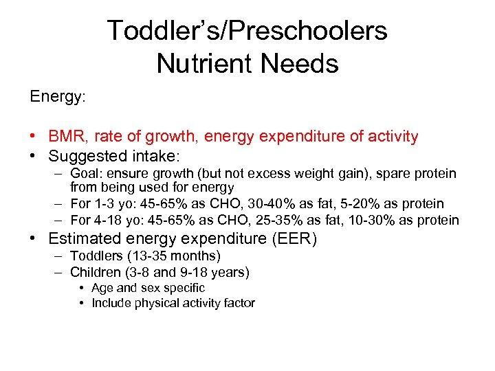 Toddler's/Preschoolers Nutrient Needs Energy: • BMR, rate of growth, energy expenditure of activity •