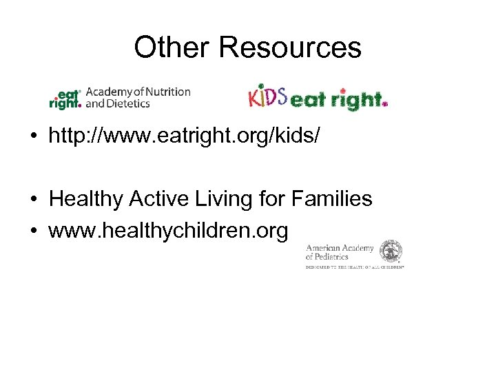 Other Resources • http: //www. eatright. org/kids/ • Healthy Active Living for Families •