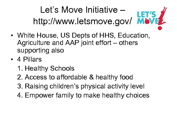 Let's Move Initiative – http: //www. letsmove. gov/ • White House, US Depts of