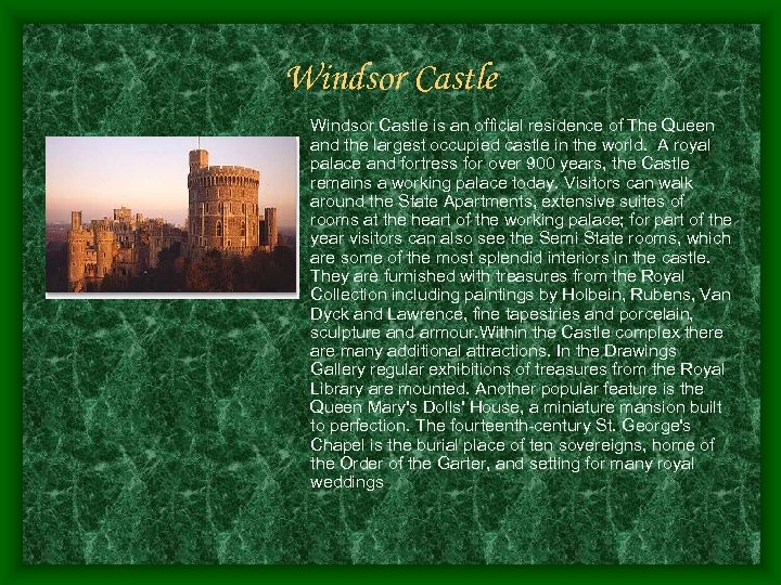 Windsor Castle is an official residence of The Queen and the largest occupied castle