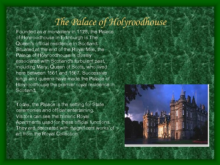 The Palace of Holyroodhouse Founded as a monastery in 1128, the Palace of Holyroodhouse