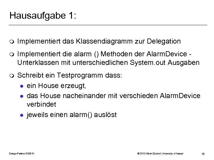 Hausaufgabe 1: m Implementiert das Klassendiagramm zur Delegation m Implementiert die alarm () Methoden