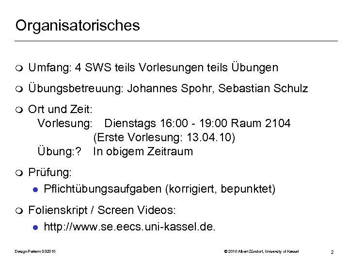 Organisatorisches m Umfang: 4 SWS teils Vorlesungen teils Übungen m Übungsbetreuung: Johannes Spohr, Sebastian