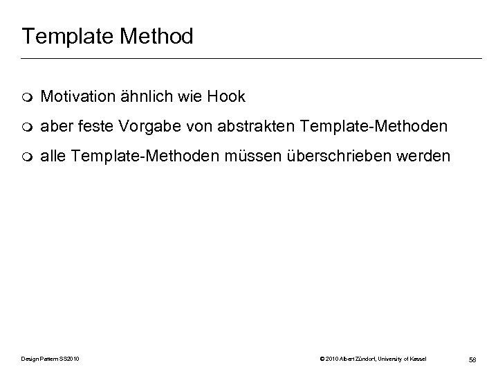 Template Method m Motivation ähnlich wie Hook m aber feste Vorgabe von abstrakten Template-Methoden