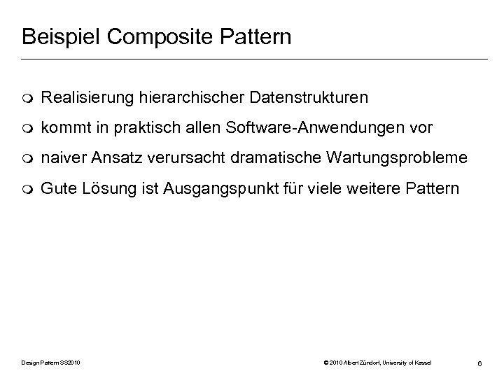 Beispiel Composite Pattern m Realisierung hierarchischer Datenstrukturen m kommt in praktisch allen Software-Anwendungen vor