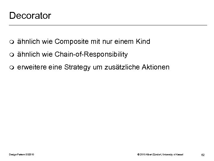 Decorator m ähnlich wie Composite mit nur einem Kind m ähnlich wie Chain-of-Responsibility m