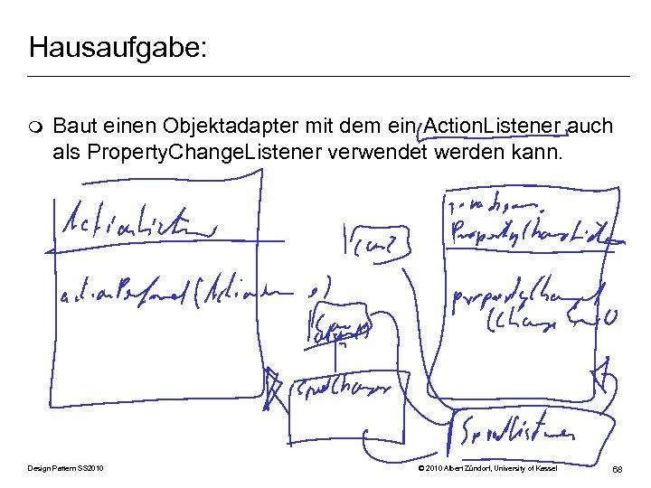 Hausaufgabe: m Baut einen Objektadapter mit dem ein Action. Listener auch als Property. Change.