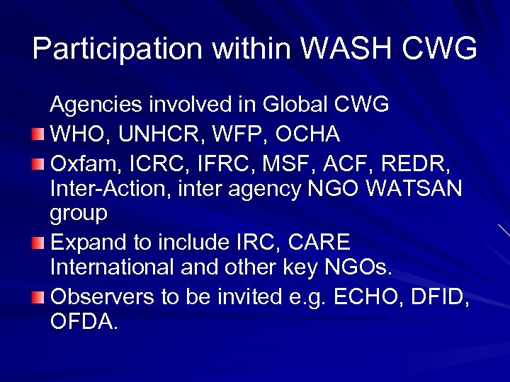 Participation within WASH CWG Agencies involved in Global CWG WHO, UNHCR, WFP, OCHA Oxfam,
