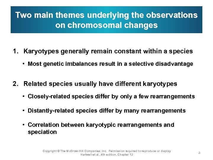 Two main themes underlying the observations on chromosomal changes 1. Karyotypes generally remain constant