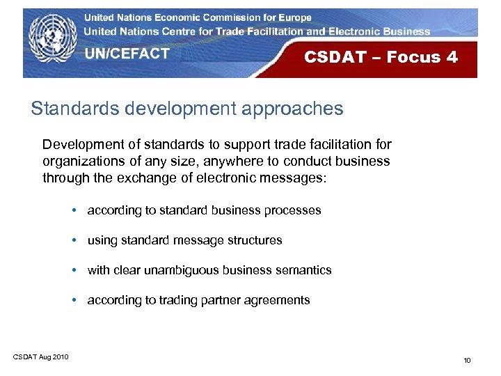 CSDAT – Focus 4 Standards development approaches Development of standards to support trade facilitation