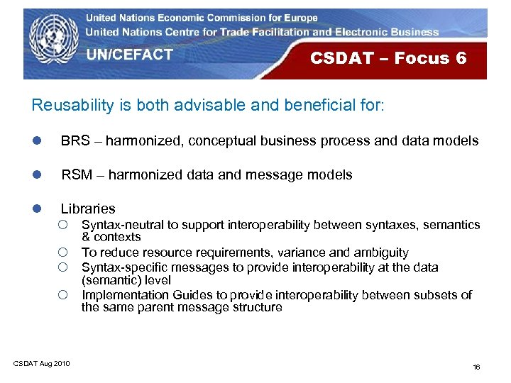 CSDAT – Focus 6 Reusability is both advisable and beneficial for: l BRS –