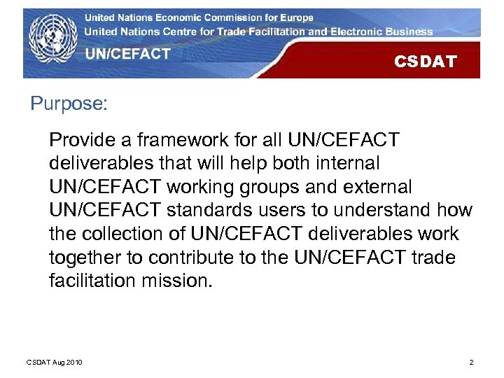 CSDAT Purpose: Provide a framework for all UN/CEFACT deliverables that will help both internal