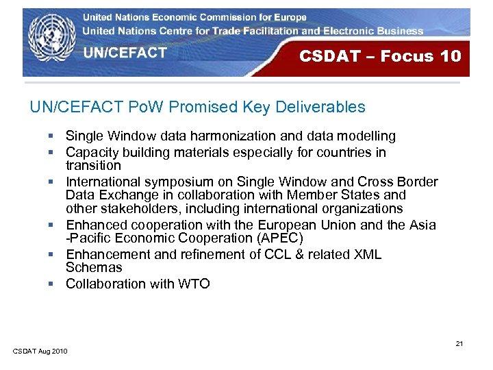CSDAT – Focus 10 UN/CEFACT Po. W Promised Key Deliverables § Single Window data
