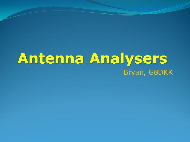 Antenna Analysers Bryan, G 8 DKK