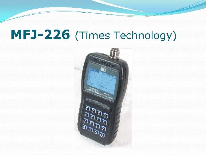 MFJ-226 (Times Technology)