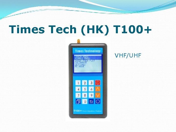Times Tech (HK) T 100+ VHF/UHF