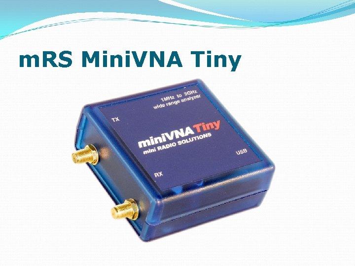 m. RS Mini. VNA Tiny