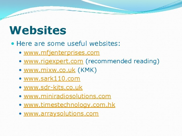 Websites Here are some useful websites: www. mfjenterprises. com www. rigexpert. com (recommended reading)