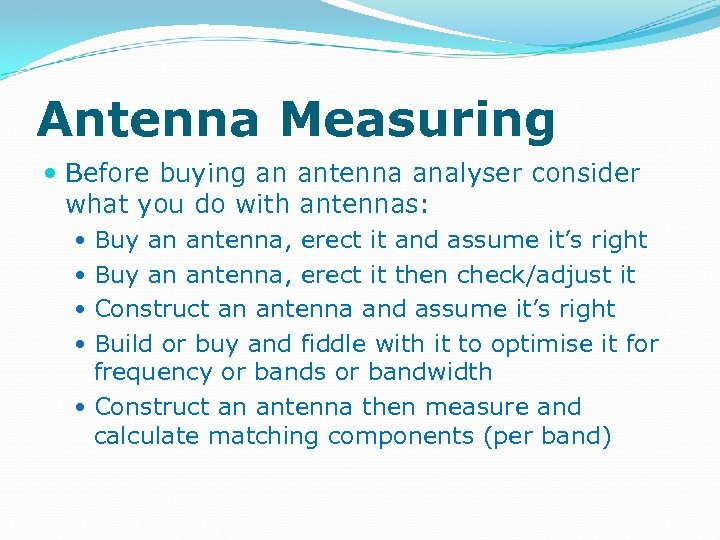 Antenna Measuring Before buying an antenna analyser consider what you do with antennas: Buy
