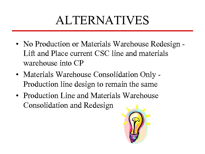 ALTERNATIVES • No Production or Materials Warehouse Redesign Lift and Place current CSC line