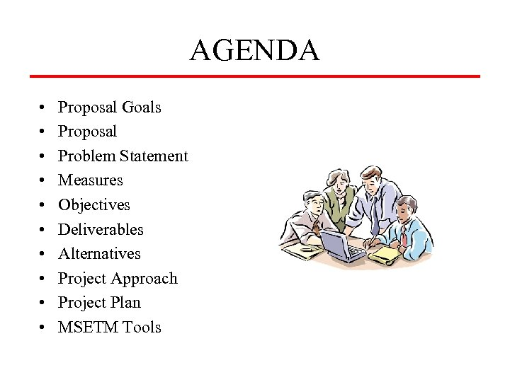 AGENDA • • • Proposal Goals Proposal Problem Statement Measures Objectives Deliverables Alternatives Project