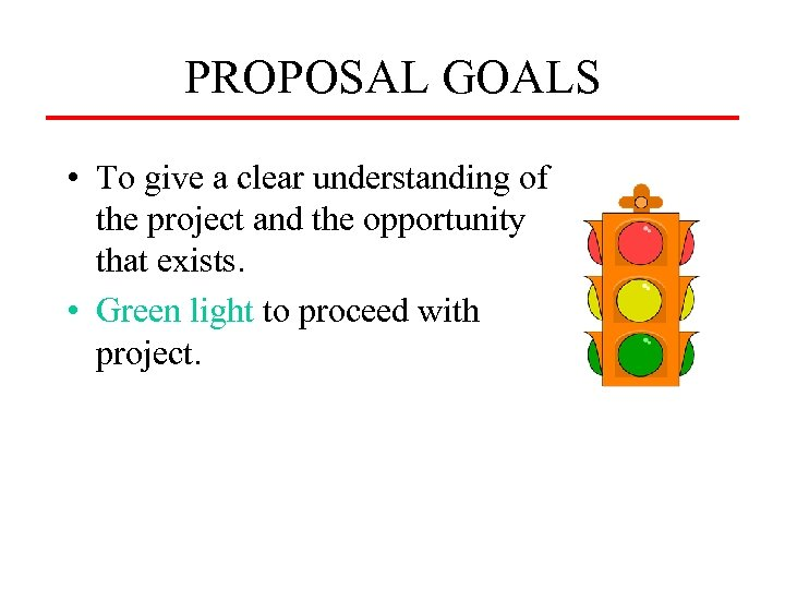 PROPOSAL GOALS • To give a clear understanding of the project and the opportunity