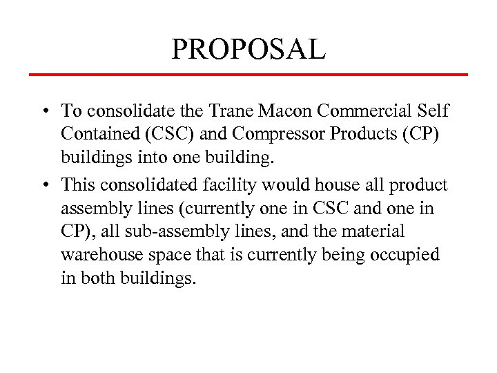 PROPOSAL • To consolidate the Trane Macon Commercial Self Contained (CSC) and Compressor Products