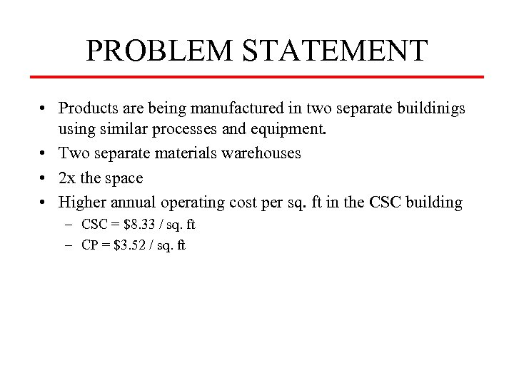 PROBLEM STATEMENT • Products are being manufactured in two separate buildinigs using similar processes