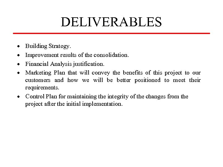 DELIVERABLES · · Building Strategy. Improvement results of the consolidation. Financial Analysis justification. Marketing