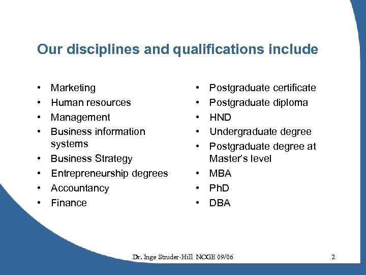 Our disciplines and qualifications include • • Marketing Human resources Management Business information systems